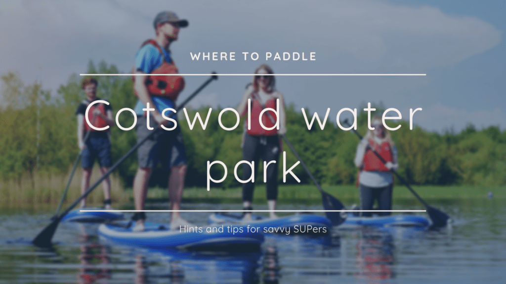 Paddleboarding in the Cotswold Water Park?