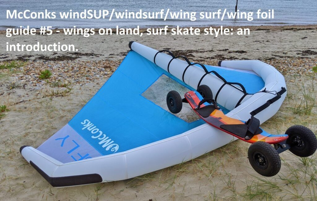 McConks windSUP/windsurf/wing surf/wing foil guide #5 – wings on land, surf skate style: an introduction.