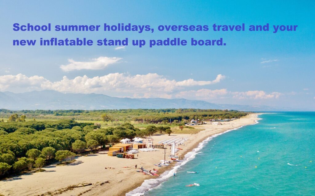 School summer holidays, overseas travel and your new inflatable stand up paddle board.