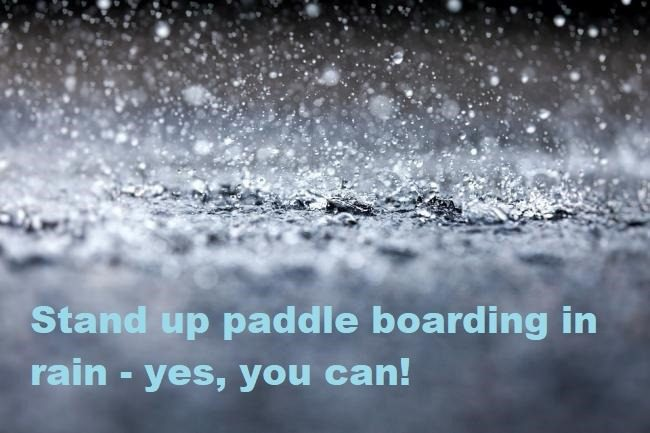 Stand up paddle boarding in rain – yes, you can!
