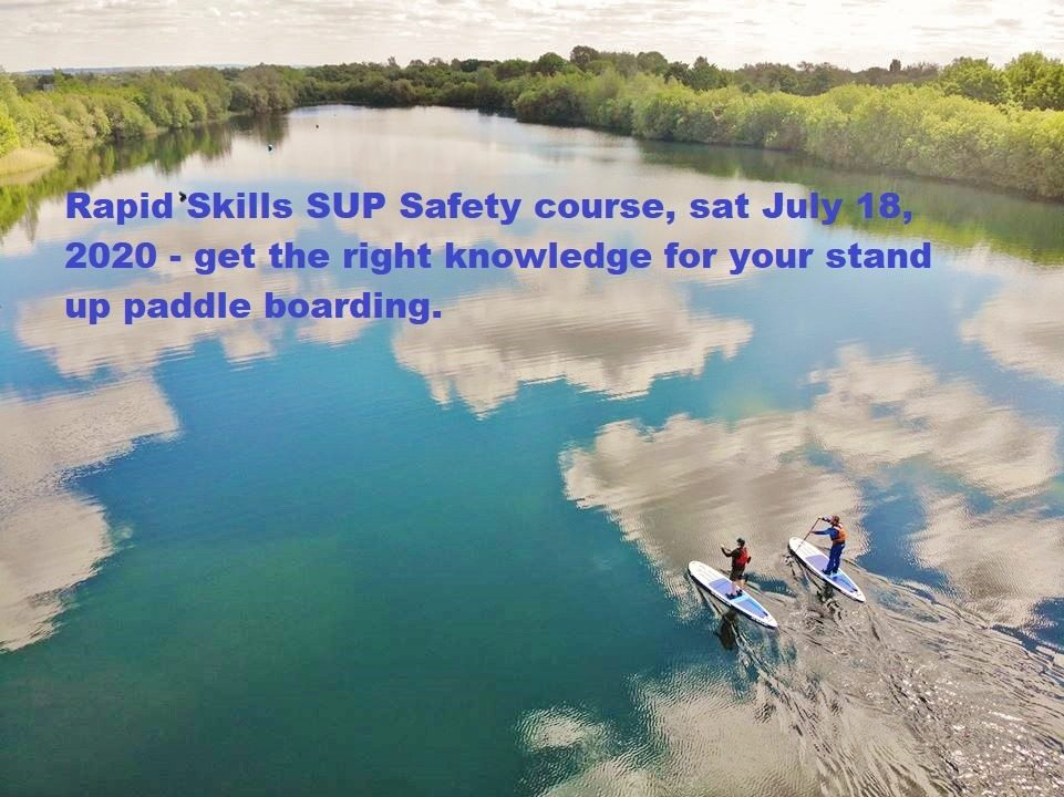 Rapid Skills SUP Safety course, sat July 18, 2020 – get the right knowledge for your stand up paddle boarding.