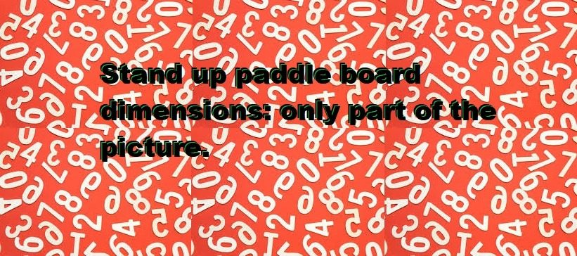 Stand up paddle board dimensions: only part of the picture.