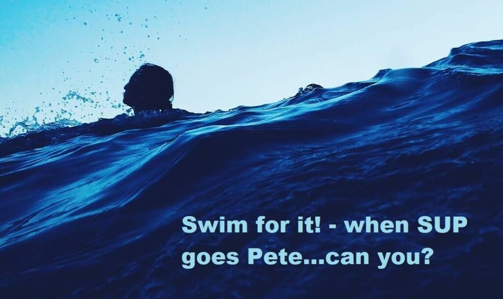 Swim for it! – when SUP goes Pete…can you?