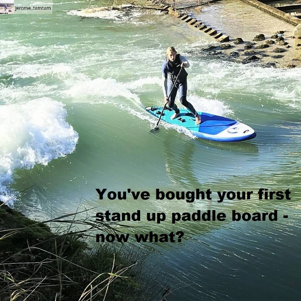 You've bought your first stand up paddle board – now what?