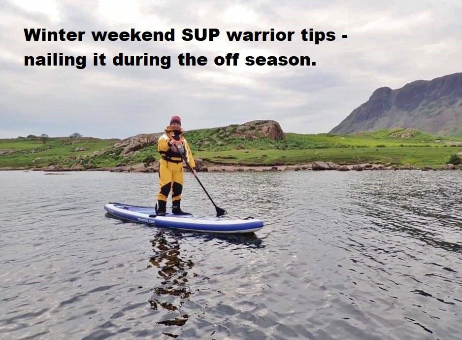Winter weekend SUP warrior tips – nailing it during the off season.