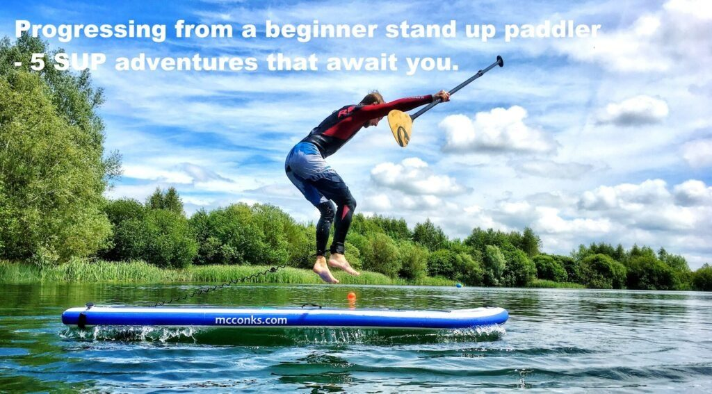 Progressing from a beginner stand up paddler – 5 SUP adventures that await you.