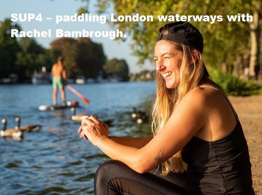 SUP4.co.uk – paddling London waterways with Rachel Bambrough.