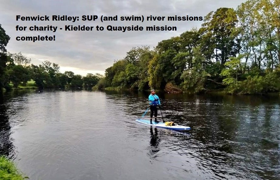 Fenwick Ridley: SUP (and swim) river missions for charity – Kielder to Quayside mission complete!