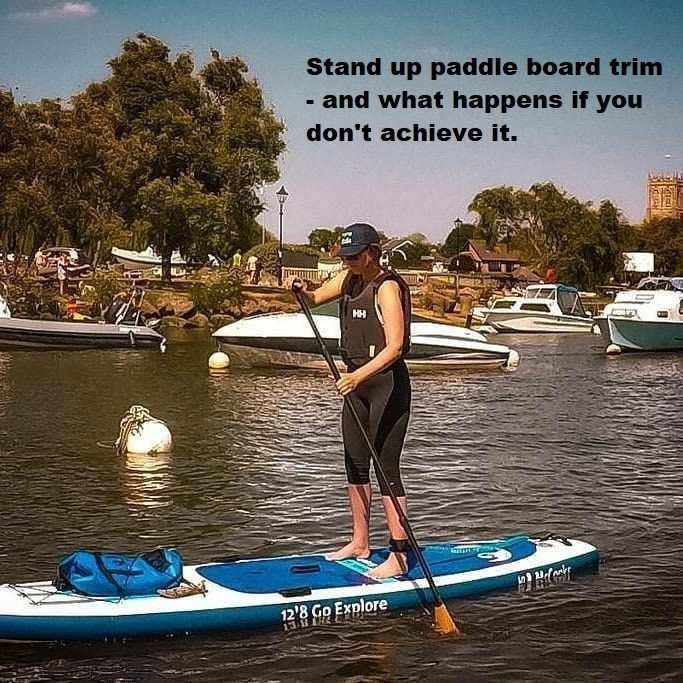 Stand up paddle board trim – and what happens if you don't achieve it.