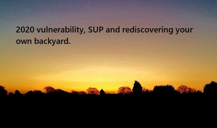 2020: vulnerability, SUP and rediscovering your own backyard.