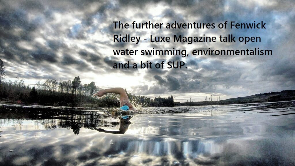 The further adventures of Fenwick Ridley – Lux Magazine talks open water swimming, environmentalism and a bit of SUP.