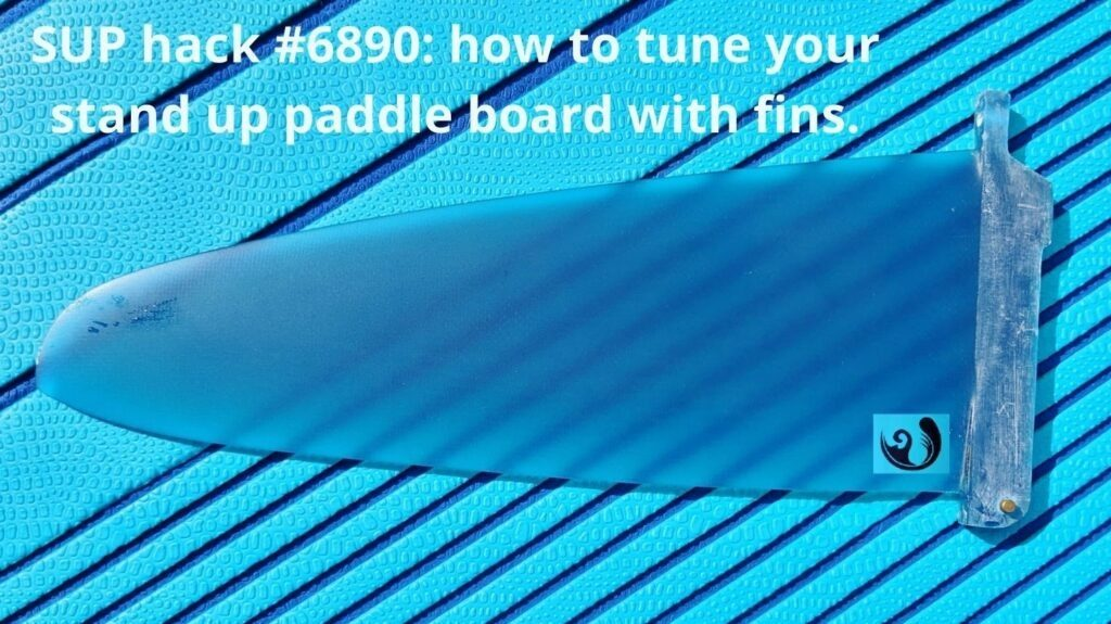 SUP hack #6890: how to tune your stand up paddle board with fins.