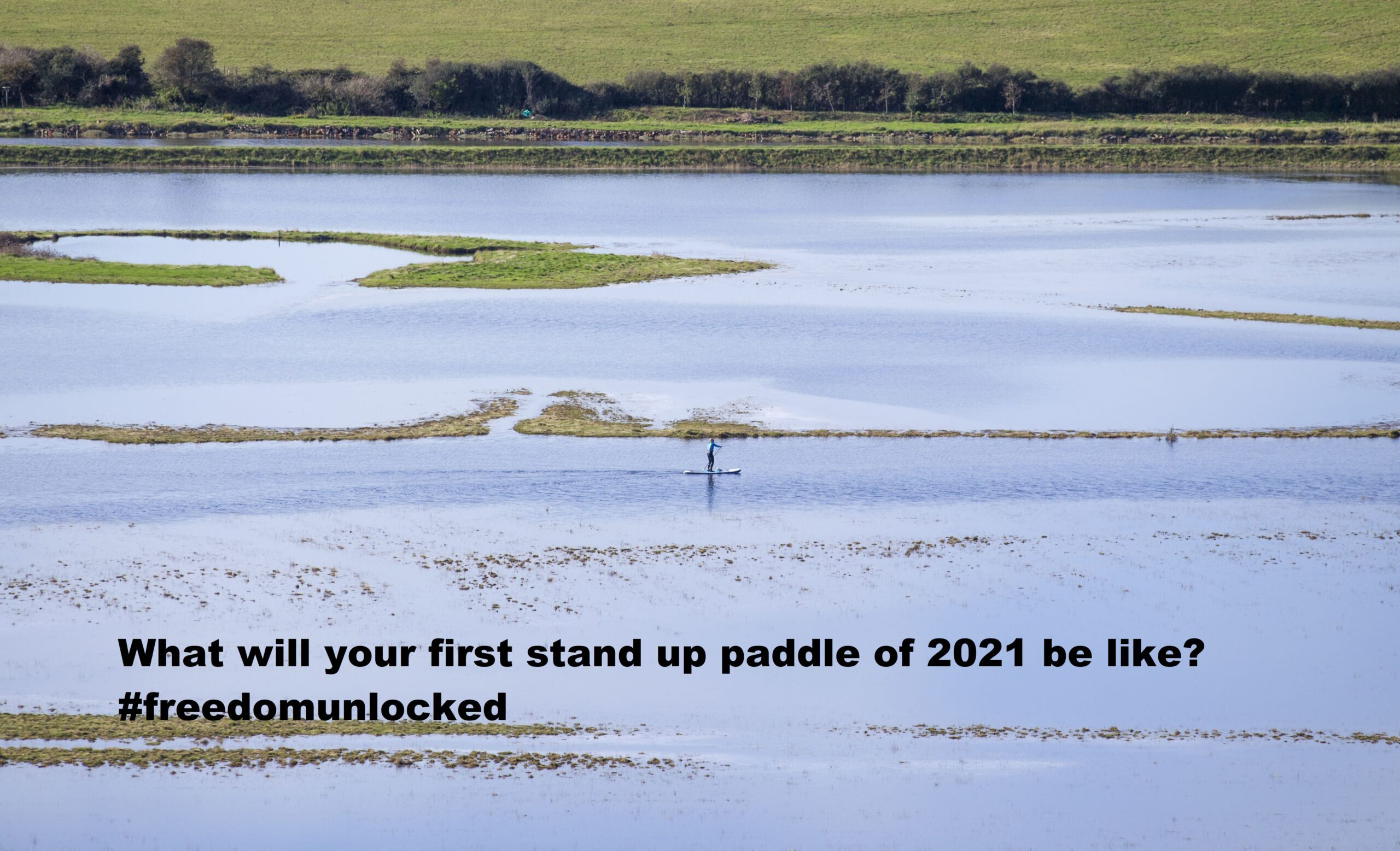 What will your first stand up paddle of 2021 be like? #freedomunlocked