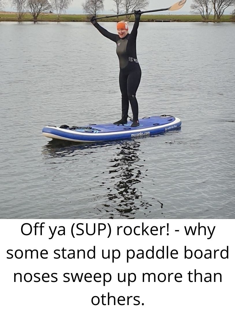 Off ya (SUP) rocker! – why some stand up paddle board noses sweep up more than others.