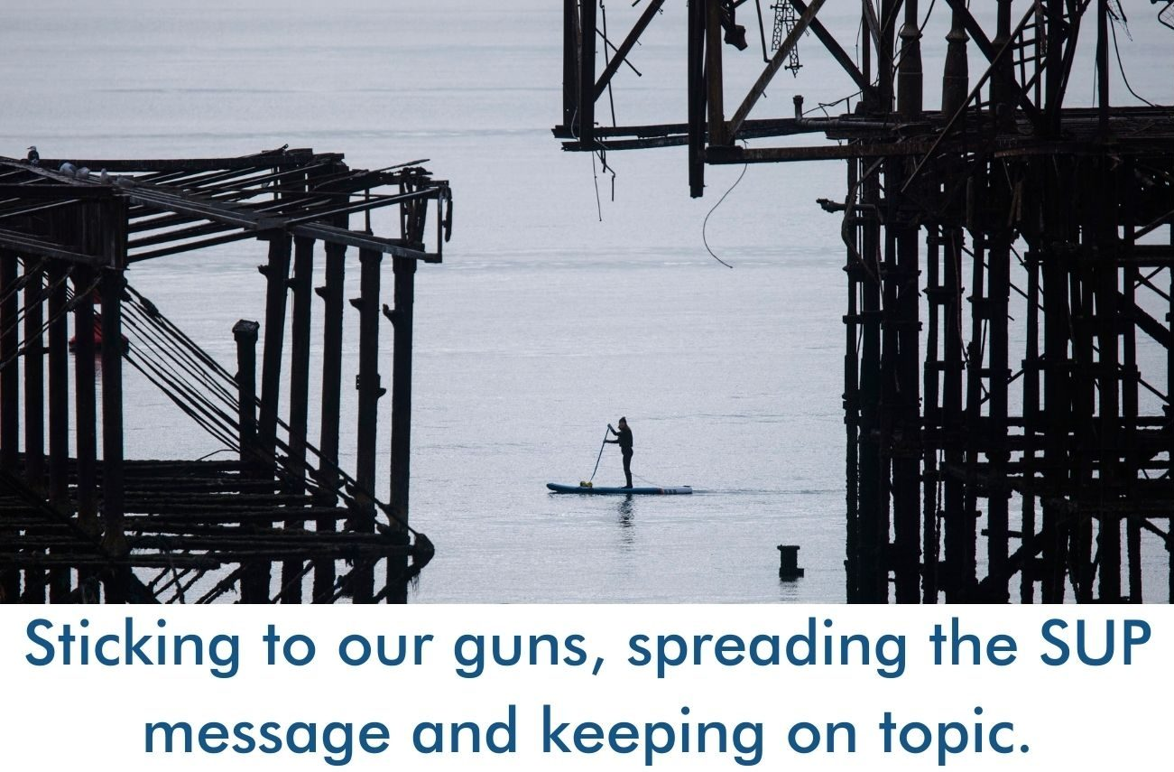 Sticking to our guns, spreading the SUP message and keeping on topic.